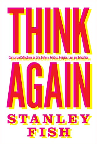 9780691167718: Think Again: Contrarian Reflections on Life, Culture, Politics, Religion, Law, and Education