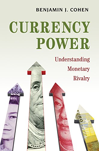Currency Power: Understanding Monetary Rivalry: Cohen, Benjamin J.