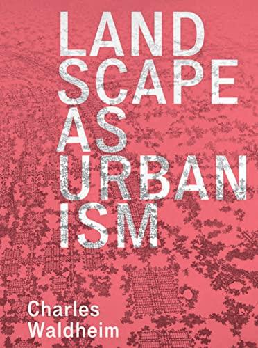 Landscape As Urbanism (Hardcover): Charles Waldheim