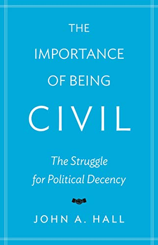 9780691167978: The Importance of Being Civil: The Struggle for Political Decency