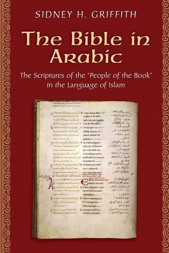9780691168081: The Bible in Arabic: The Scriptures of the 'people of the Book' in the Language of Islam