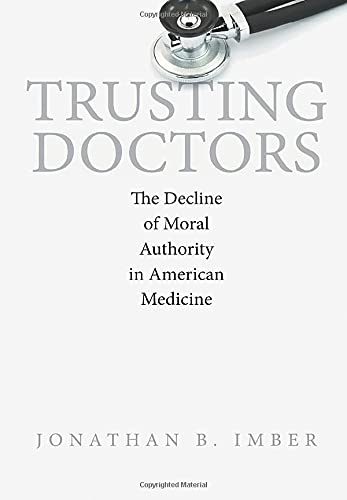 9780691168142: Trusting Doctors - The Decline of Moral Authority in American Medicine