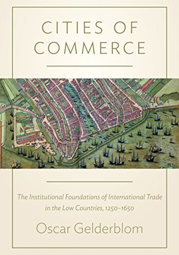 9780691168203: Cities of Commerce: The Institutional Foundations of International Trade in the Low Countries, 1250-1650