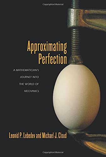 Approximating Perfection: A Mathematician's Journey into the World of Mechanics: Lebedev, ...