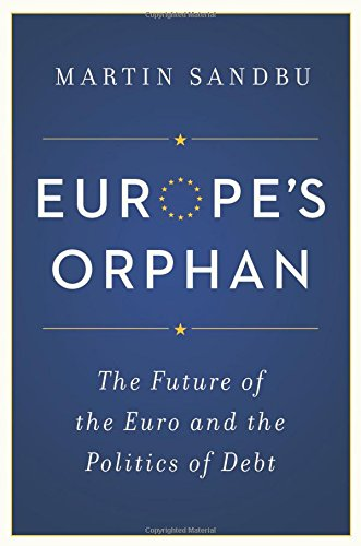 9780691168302: Europe?s Orphan: The Future of the Euro and the Politics of Debt