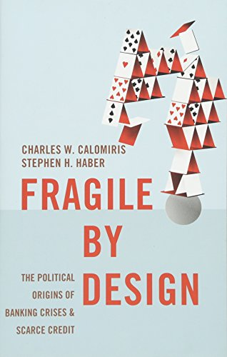 9780691168357: Fragile by Design: The Political Origins of Banking Crises and Scarce Credit (The Princeton Economic History of the Western World)