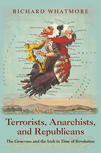 9780691168777: Terrorists, Anarchists, and Republicans: The Genevans and the Irish in Time of Revolution