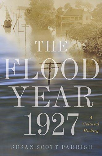 The Flood Year 1927: A Cultural History: Parrish, Susan Scott