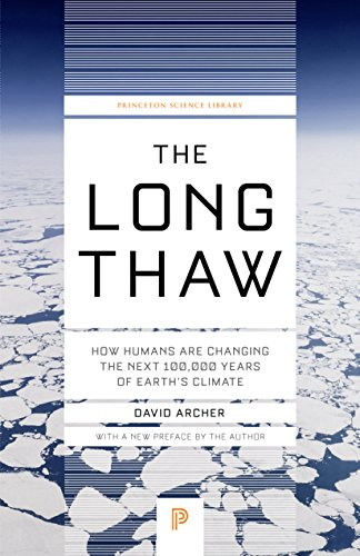 9780691169064: The Long Thaw: How Humans Are Changing the Next 100,000 Years of Earth's Climate (Princeton Science Library)