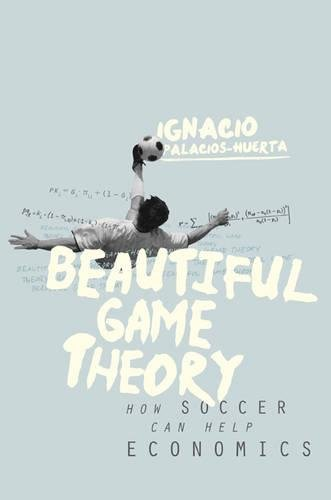 9780691169255: Beautiful Game Theory: How Soccer Can Help Economics