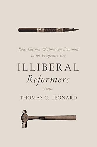 9780691169590: Illiberal Reformers: Race, Eugenics, and American Economics in the Progressive Era