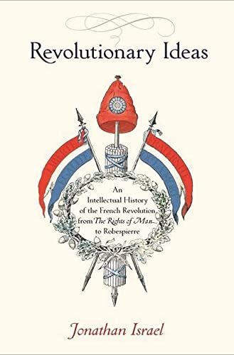 9780691169712: Revolutionary Ideas: An Intellectual History of the French Revolution from The Rights of Man to Robespierre