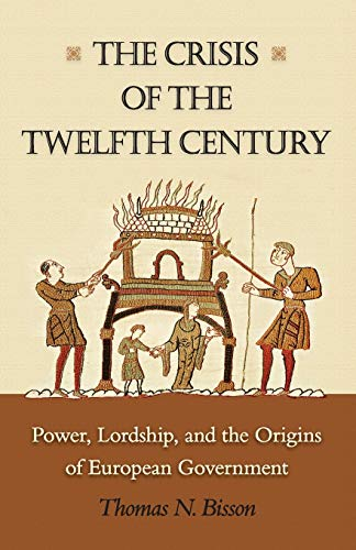 9780691169767: The Crisis of the Twelfth Century: Power, Lordship, and the Origins of European Government
