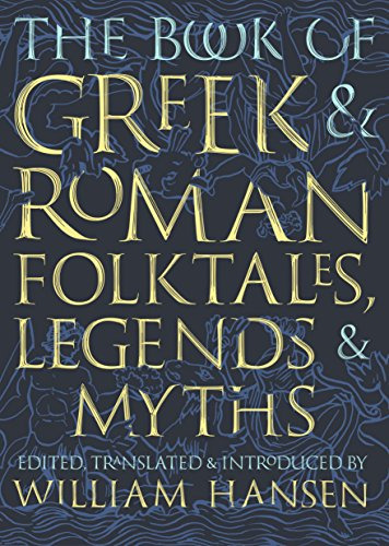 The Book of Greek and Roman Folktales, Legends, and Myths: Hansen, William, Fawkes, Glynnis