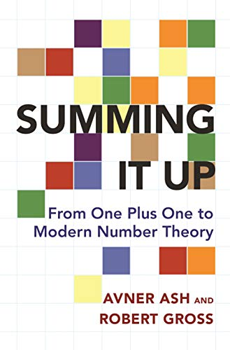 Summing It Up: From One Plus One to Modern Number Theory: Ash, Avner; Gross, Robert