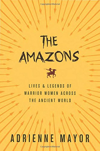9780691170275: The Amazons: Lives and Legends of Warrior Women across the Ancient World