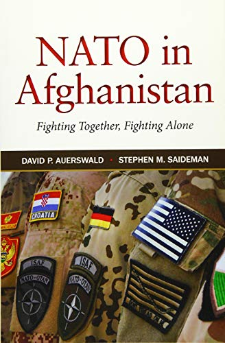 NATO in Afghanistan: Fighting Together, Fighting Alone: Auerswald, David P., Saideman, Stephen M.