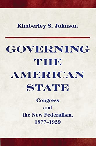 9780691170909: Governing the American State: Congress and the New Federalism, 1877-1929 (Princeton Studies in American Politics: Historical, International, and Comparative Perspectives)