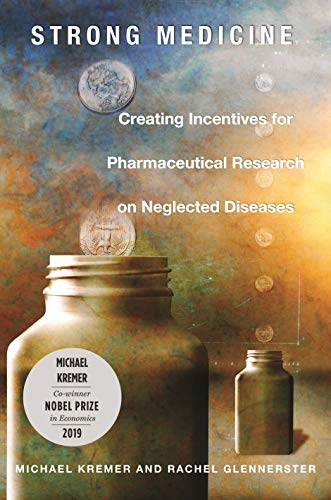 9780691171166: Strong Medicine: Creating Incentives for Pharmaceutical Research on Neglected Diseases