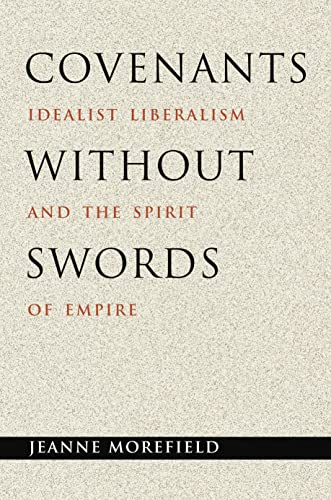 Covenants without Swords: Idealist Liberalism and the: Jeanne Morefield