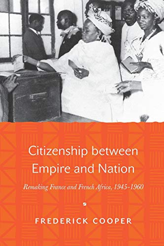 9780691171456: Citizenship between Empire and Nation: Remaking France and French Africa, 1945–1960