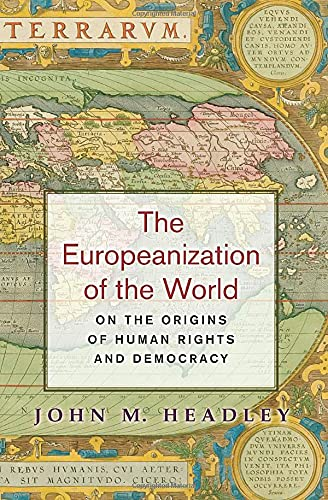 9780691171487: The Europeanization of the World: On the Origins of Human Rights and Democracy