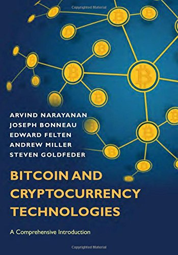 Bitcoin and Cryptocurrency Technologies: A Comprehensive Introduction: Arvind Narayanan