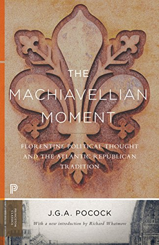 The Machiavellian Moment: Florentine Political Thought and the Atlantic Republican Tradition (...