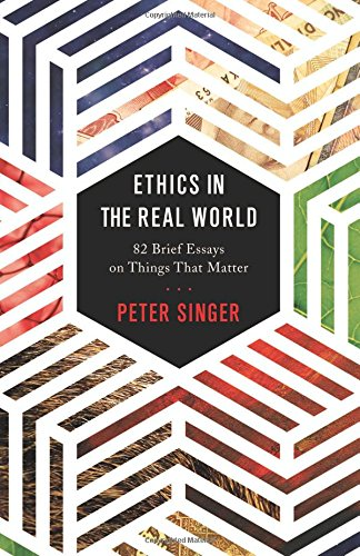 9780691172477: Ethics in the Real World: 82 Brief Essays on Things That Matter