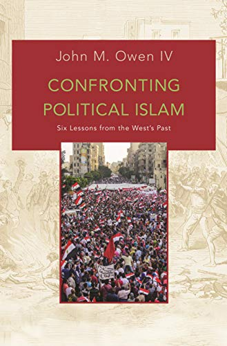 9780691173108: Confronting Political Islam: Six Lessons from the West's Past
