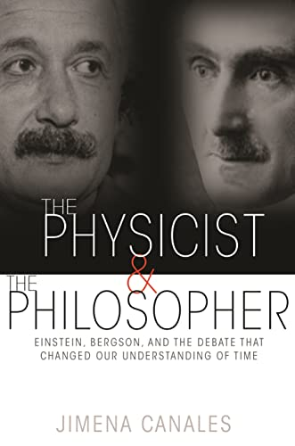 9780691173177: The Physicist and the Philosopher: Einstein, Bergson, and the Debate That Changed Our Understanding of Time