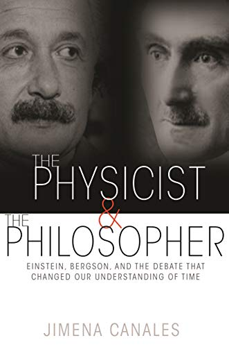9780691173177: The Physicist & the Philosopher: Einstein, Bergson, and the Debate That Changed Our Understanding of Time