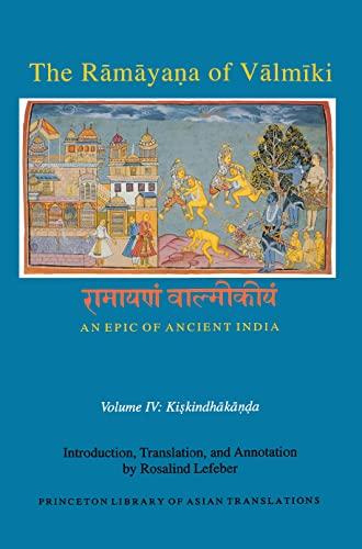 9780691173498: The Rāmāyaṇa of Vālmīki: An Epic of Ancient India, Volume IV: Kiskindhakāṇḍa (Princeton Library of Asian Translations)