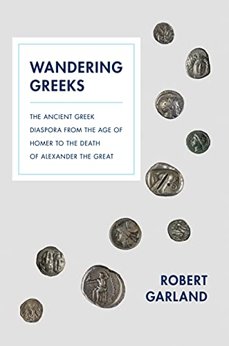 9780691173801: Wandering Greeks: The Ancient Greek Diaspora from the Age of Homer to the Death of Alexander the Great