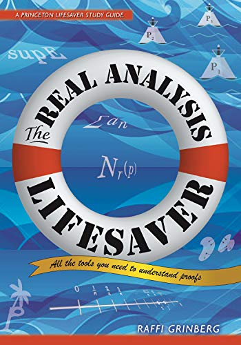 9780691173870: The Real Analysis Lifesaver: All the Tools You Need to Understand Proofs (Princeton Lifesaver Study Guides)