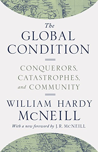 9780691174143: The Global Condition: Conquerors, Catastrophes, and Community
