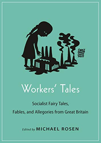 Worker's Tales Socialist Fairy Tales, Fables, and: Rosen, Michael (Editor)