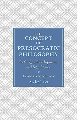 The Concept of Presocratic Philosophy: Its Origin,: Andre Laks