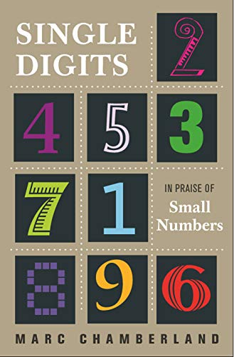 Single Digits: In Praise of Small Numbers: Marc Chamberland
