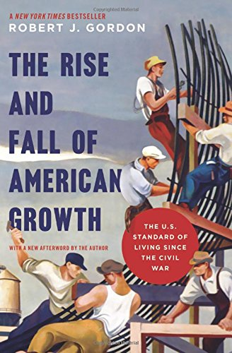 9780691175805: The Rise and Fall of American Growth: The U.S. Standard of Living since the Civil War (The Princeton Economic History of the Western World)