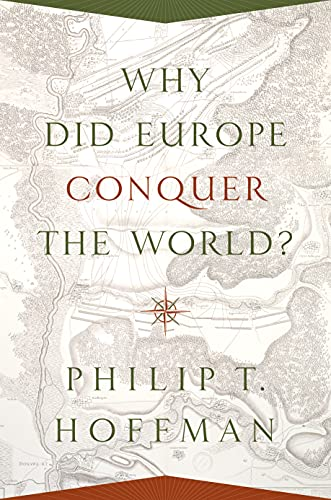 9780691175843: Why Did Europe Conquer the World? (The Princeton Economic History of the Western World)