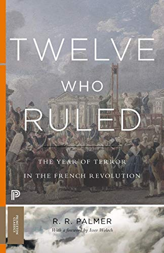 9780691175928: Twelve Who Ruled: The Year of Terror in the French Revolution (Princeton Classics)