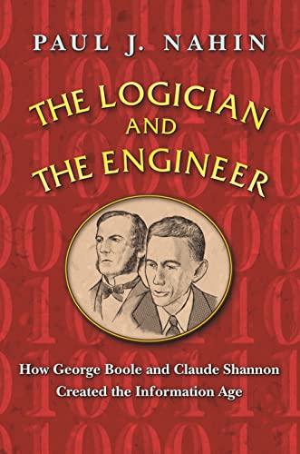 9780691176000: The Logician and the Engineer: How George Boole and Claude Shannon Created the Information Age