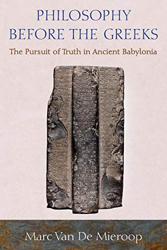 9780691176352: Philosophy before the Greeks: The Pursuit of Truth in Ancient Babylonia