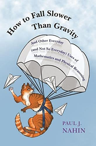 9780691176918: How to Fall Slower Than Gravity: And Other Everyday (and Not So Everyday) Uses of Mathematics and Physical Reasoning