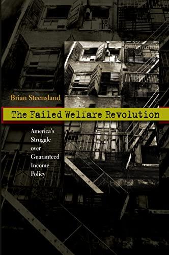 The Failed Welfare Revolution: America's Struggle over Guaranteed Income Policy: Steensland, ...