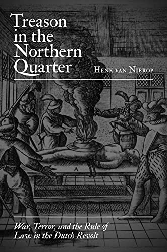 9780691178042: Treason in the Northern Quarter: War, Terror, and the Rule of Law in the Dutch Revolt