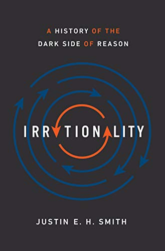 9780691178677: Irrationality: A History of the Dark Side of Reason