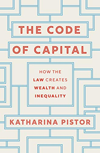 9780691178974: The Code of Capital: How the Law Creates Wealth and Inequality