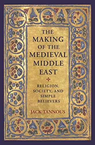 9780691179094: The Making of the Medieval Middle East: Religion, Society, and Simple Believers